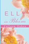Elly in Bloom - Colleen Oakes