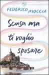Scusa ma ti voglio sposare (Scusa ma ti chiamo amore, #2) - Federico Moccia