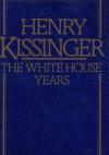 The White House Years - Henry Kissinger