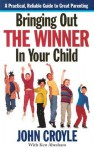 Bringing Out the Winner in Your Child: The Building Blocks of Successful Parenting - John Croyle, Ken Abraham