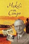 Mokili in Congo: A Biography of William Millman - James Butterworth, Jane Marshall