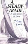 A Steady Trade: A Boyhood at Sea - Tristan Jones