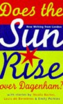 Does The Sun Rise Over Dagenham?: And Other Stories: New Writing From London - Nicola Barker, Louis de Bernières, Emily Perkins, Mark Lawson