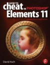 How To Cheat in Photoshop Elements 11: Release Your Imagination - David Asch, Steve Caplin