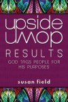 Upside-Down Results: God Tags People for His Purposes - Susan Field