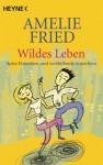 Wildes Leben: Späte Einsichten und verblüffende Aussichten (German Edition) - Amelie Fried