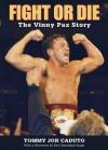 Fight or Die: The Vinny Paz Story - Tommy Jon Caduto, Bert Randolph Sugar