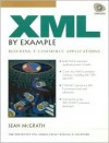 XML by Example: Building E-Commerce Applications [With Includes a Wide Range of Tools for XML Packages...] - Sean McGrath