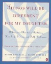 Things Will Be Different for My Daughter: A Practical Guide to Building Her Self-Esteem and Self-Reliance - Mindy Bingham, Sandy Stryker, Susan Stryker, Susan A. Neufeldt, Susan Allstetter Neufeldt