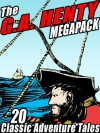 The G.A. Henty Megapack: 20 Classic Adventure Tales - G.A. Henty