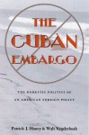 The Cuban Embargo: Domestic Politics Of American Foreign Policy - Patrick Haney, Walt Vanderbush