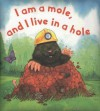 I Am a Mole, and I Live in a Hole - Kathryn Conchie, Daniel Howarth