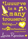 """ Luuurve Is A Many Trousered Thing... "" (Confessions Of Georgia Nicolson) - Louise Rennison"