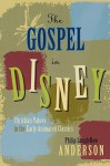 The Gospel in Disney: Christian Values in the Early Animated Classics - Philip Longfellow Anderson