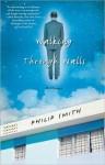 Walking Through Walls: A Memoir - Philip Smith