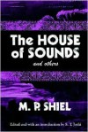 The House of Sounds and Others (Lovecraft's Library) - M.P. Shiel