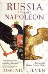 Russia Against Napoleon: The Battle for Europe, 1807 to 1814. Dominic Lieven - Dominic Lieven