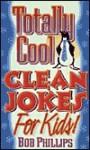 Totally Cool Clean Jokes for Kids - Bob Phillips