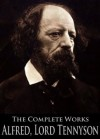 The Complete Works of Alfred, Lord Tennyson: Idylls Of The King, The Foresters: Robin Hood And Maid Marian, The Lover's Tale and More - Alfred Tennyson, Charles Tennyson