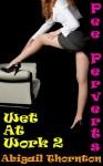 Pee Perverts: Wet at Work 2 - Abigail Thornton