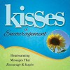 Kisses of Encouragement: Heartwarming Messages that Encourage & Inspire - Howard Books
