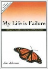 My Life Is Failure: 100 Things You Should Know to Be a Successful Project Leader - Jim Johnson
