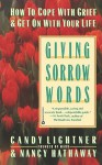 Giving Sorrow Words: How to Cope with Grief and Get on with Your Life - Candy Lightner, Nancy Hathaway