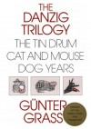 Danzig Trilogy: The Tin Drum, Cat and Mouse, Dog Years - Günter Grass, John Reddick