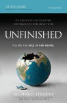 Unfinished, Study Guide: Filling the Hole in Our Gospel - Richard Stearns