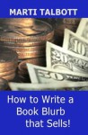 How to Write a Book Blurb that Sells (And Other Ebook Marketing Advice) - Marti Talbott