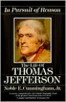 In Pursuit of Reason: The Life of Thomas Jefferson - Noble E. Cunningham Jr.