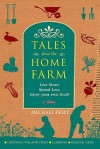 Tales from the Home Farm: Live More, Spend Less, Grow Your Own Food! - Michael Kelly
