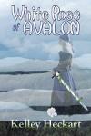 White Rose of Avalon - Kelley Heckart