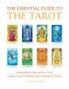 The Essential Guide to the Tarot: Understanding the Major and Minor Arcana - Using the Tarot to Find Self-Knowledge and Change Your Destiny - David Fontana