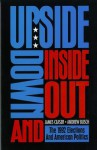 Upside Down and Inside Out: The 1992 Elections and American Politics - James W. Ceaser