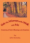 God, The Women at the Well...and Me: A Journey of God's Blessings and Surprises - John Kennedy