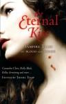 The Eternal Kiss: Vampire Tales of Blood and Desire - Kelley Armstrong, Debbie Viguié, Trisha Telep, Karen Mahoney
