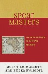 Spear Masters: An Introduction to African Religion - Molefi Kete Asante