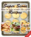 Super scone recipes - how to bake scones like a pro! - Judith Stone