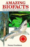 Amazing Biofacts: The Human Body, Animals, Plants - Susan Goodman