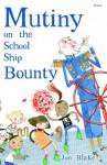 Mutiny On The School Ship Bounty - Jon Blake, David Roberts