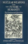 Nuclear Weapons and the Future of Humanity: The Fundamental Questions - Avner Cohen, Steven Lee