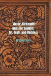 Victor Alexander and the Saddle: Art, Craft and Business - Paul Fees