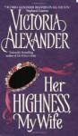 Her Highness, My Wife - Victoria Alexander