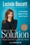 The Solution: Conquer Your Fear, Control Your Future - Lucinda Bassett, Daniel G. Amen