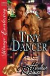 Tiny Dancer [Divine Creek Ranch 13] (Siren Publishing Menage Everlasting) - Heather Rainier