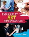 I'm Good at Art - What Job Can I Get? - Richard Spilsbury