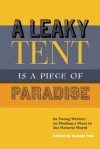 A Leaky Tent Is a Piece of Paradise: 20 Young Writers on Finding a Place in the Natural World - Bonnie Tsui