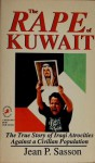 The Rape of Kuwait: The True Story of Iraqi Atrocities Against a Civilian Population - Jean Sasson
