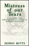 Mistress of Our Tears: A Literary and Bibliographical Study of Barbara Hofland - Dennis Butts